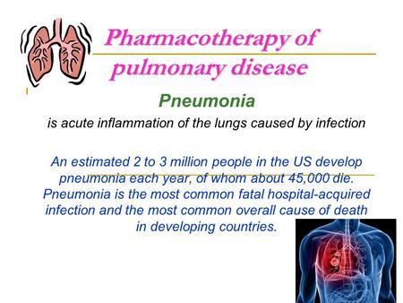 Pharmacotherapy of pulmonary disease Pneumonia is acute inflammation of the lungs caused by infection An estimated 2 to 3 million people in the US develop.
