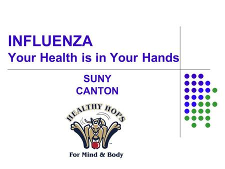 INFLUENZA Your Health is in Your Hands SUNY CANTON.