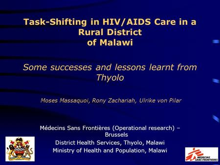 Task-Shifting in HIV/AIDS Care in a Rural District of Malawi Some successes and lessons learnt from Thyolo Moses Massaquoi, Rony Zachariah, Ulrike von.