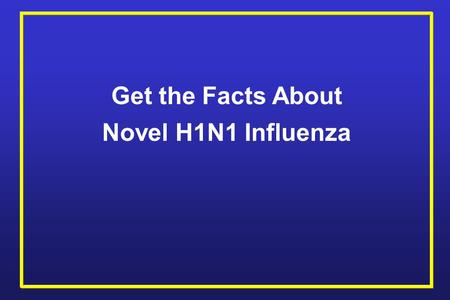 Get the Facts About Novel H1N1 Influenza. Novel H1N1 (referred to a swine flu early on) is a new influenza virus that is spreading from person-to-person.