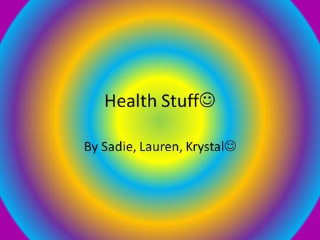 Health Stuff By Sadie, Lauren, Krystal. Family Information New Born- Kolby Bryce Mother- 22, College student Father-25, Pharmacy Tech Annual/Monthly Salary-