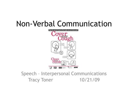 Non-Verbal Communication Speech – Interpersonal Communications Tracy Toner10/21/09.