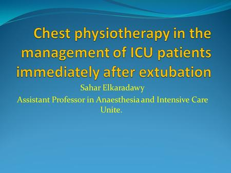 Sahar Elkaradawy Assistant Professor in Anaesthesia and Intensive Care Unite.