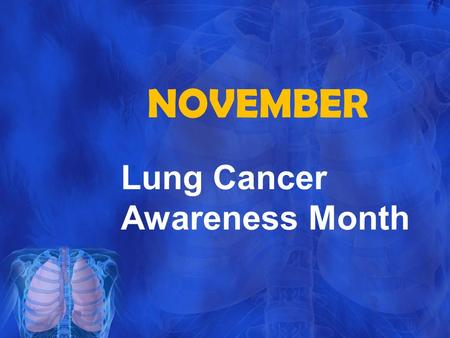 NOVEMBER Lung Cancer Awareness Month. Know The Facts Second most commonly diagnosed cancer in MEN and WOMEN Most common cause of cancer death Most common.