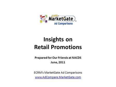 Insights on Retail Promotions Prepared for Our Friends at NACDS June, 2011 ECRM's MarketGate Ad Comparisons www.AdCompare.MarketGate.com.