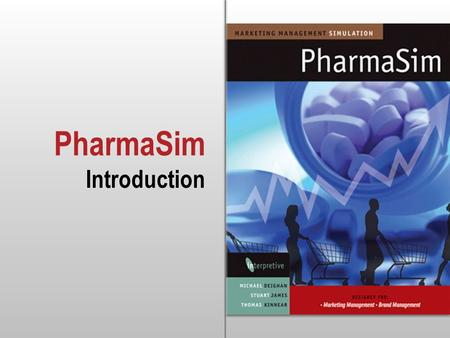 PharmaSim Introduction. PharmaSim Content 2 In this computer simulation, you will focus on the process of marketing planning and marketing management.