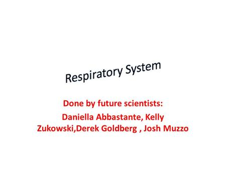 Respiratory System Done by future scientists: