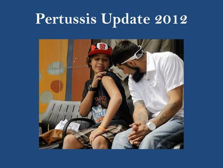 Pertussis Update 2012. Pertussis In CA & US 2012: CA – 169 (April) US (excluding CA) – 29,000 (September) 2010: CA - 9,394 US (excluding CA) – 18,156.