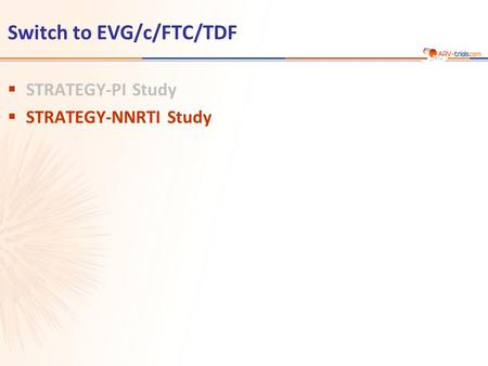 Switch to EVG/c/FTC/TDF  STRATEGY-PI Study  STRATEGY-NNRTI Study.