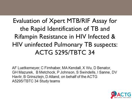 Evaluation of Xpert MTB/RIF Assay for the Rapid Identification of TB and Rifampin Resistance in HIV Infected & HIV uninfected Pulmonary TB suspects: ACTG.