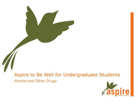 Aspire to Be Well for Undergraduate Students Alcohol and Other Drugs.