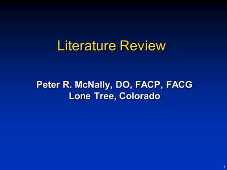 1 Literature Review Peter R. McNally, DO, FACP, FACG Lone Tree, Colorado.
