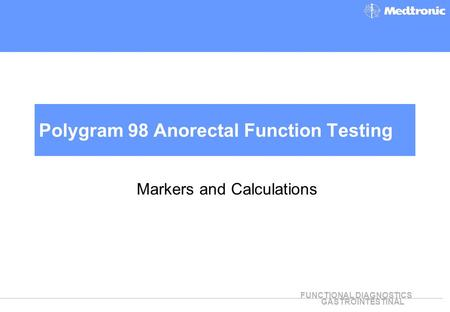 FUNCTIONAL DIAGNOSTICS GASTROINTESTINAL Polygram 98 Anorectal Function Testing Markers and Calculations.