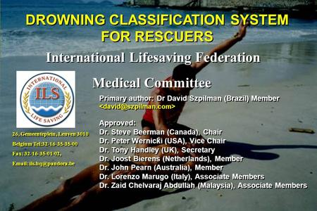 DROWNING CLASSIFICATION SYSTEM FOR RESCUERS International Lifesaving Federation Medical Committee International Lifesaving Federation Medical Committee.