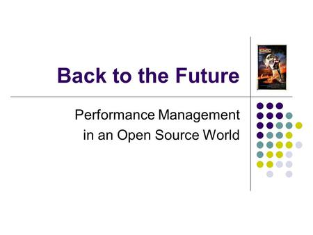 Back to the Future Performance Management in an Open Source World.