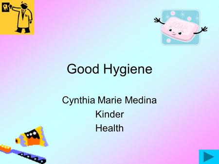 Good Hygiene Cynthia Marie Medina Kinder Health When we don't wash our hands we get germs and they make us _____. sickhappy surprised.