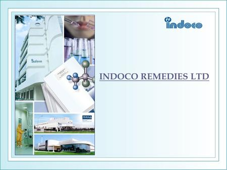 INDOCO REMEDIES LTD 1. Company Profile  A fast growing, fully integrated, research oriented pharmaceutical company with a Global presence.  Strong domestic.