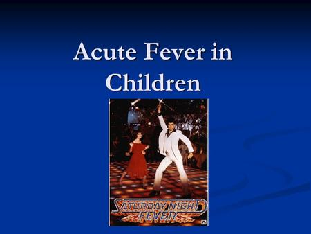 Acute Fever in Children. CONTINUITY CLINIC Objectives Describe the pathophysiology of acute fever Be familiar with the impact of vaccination on fever.