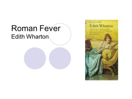interpreting edith whartons roman fever Interpreting edith wharton's roman fever         definitive criteria for judging the success or failure of a work of fiction be non.