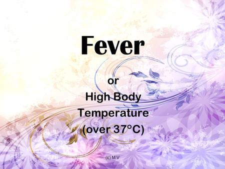 (c) M V Fever or High Body Temperature (over 37°C)