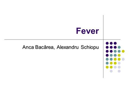 Fever Anca Bacârea, Alexandru Schiopu. Body Temperature Regulation The temperature within the deep tissues of the body (core temperature) is normally.