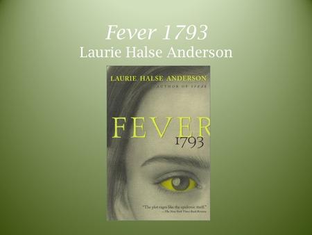 Fever 1793 Laurie Halse Anderson. Laurie Halse Anderson American author Born October 23, 1961 Began as a freelance journalist American history is a passion.