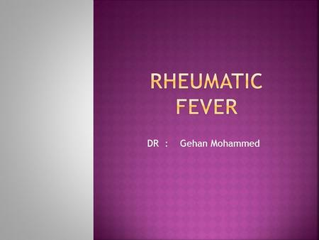 DR : Gehan Mohammed.  Understand the pathogenesis of rheumatic fever.  Discuss the Effects of Rheumatic Fever on the three layers of Heart(endocardium,myocardium,pericardium).