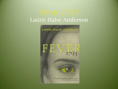 Fever 1793 Laurie Halse Anderson. Laurie Halse Anderson American author Born October 23, 1961 Began as a freelance journalist American history is her.