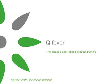 "The disease and Panbio product training Q fever. Overview ""Query"" fever First described in Australia World wide zoonosis Caused by the bacterium Coxiella."