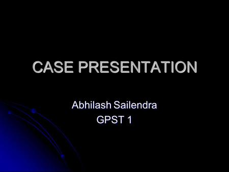 CASE PRESENTATION Abhilash Sailendra GPST 1. AN 18 MONTH OLD WITH FEVER AND RASH AN 18 MONTH OLD WITH FEVER AND RASH High fever for 4 days. Four days.