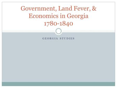 Government, Land Fever, & Economics in Georgia