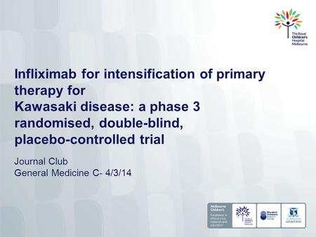 Infliximab for intensification of primary therapy for Kawasaki disease: a phase 3 randomised, double-blind, placebo-controlled trial Journal Club General.