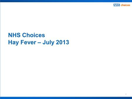 1 NHS Choices Hay Fever – July 2013. 2 Contents – by data sources Webtrends  Visits to hay fever related pages  Percentage of NHS Choices traffic which.