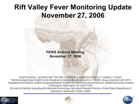 Rift Valley Fever Monitoring Update November 27, 2006 Assaf Anyamba*, Jennifer Small*, Kenneth J. Linthicum §, Jean-Paul Chretien †, Compton J. Tucker*