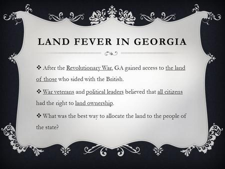 LAND FEVER IN GEORGIA  After the Revolutionary War, GA gained access to the land of those who sided with the British.  War veterans and political leaders.