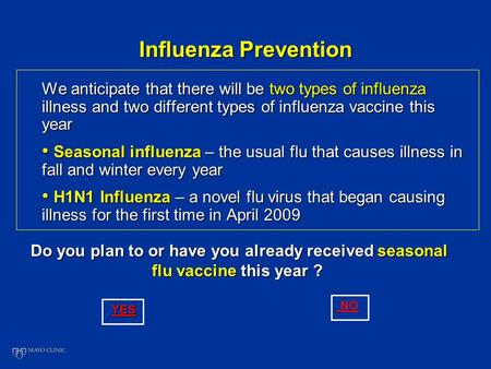 Influenza Prevention We anticipate that there will be two types of influenza illness and two different types of influenza vaccine this year Seasonal influenza.