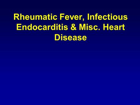 Rheumatic Fever, Infectious Endocarditis & Misc. Heart Disease.