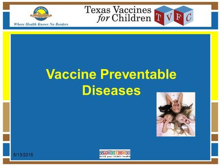 5/13/2015 Vaccine Preventable Diseases. 5/13/20152 Vaccine Preventable Diseases –Overview –Preventable Diseases –Diseases Symptoms and Effects Vaccines.