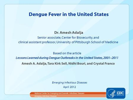 Dr. Amesh Adalja Senior associate, Center for Biosecurity, and clinical assistant professor, University of Pittsburgh School of Medicine Dengue Fever in.