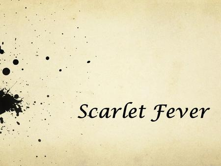 Scarlet Fever. The Symptoms Of Scarlet Fever The most obvious sign of scarlet fever is a rash. It will look like sunburn with little bumps that will itch.