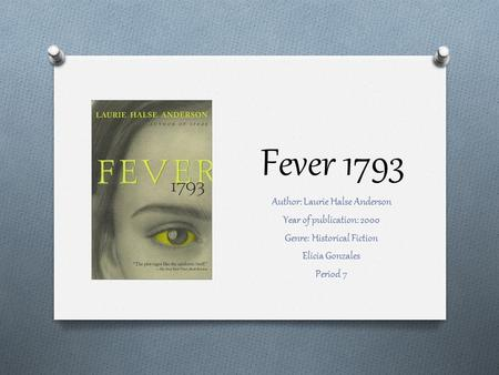 Fever 1793 Author: Laurie Halse Anderson Year of publication: 2000