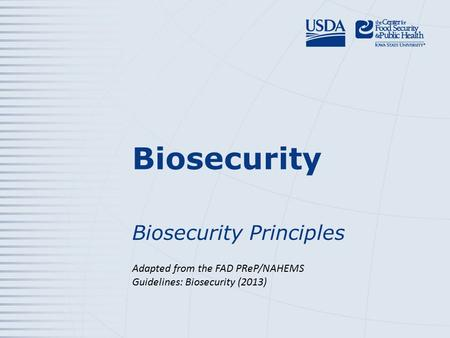 Biosecurity Biosecurity Principles Adapted from the FAD PReP/NAHEMS Guidelines: Biosecurity (2013)