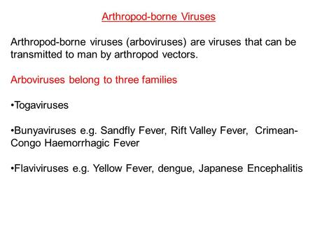Arthropod-borne Viruses Arthropod-borne viruses (arboviruses) are viruses that can be transmitted to man by arthropod vectors. Arboviruses belong to three.