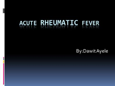 By:Dawit Ayele. Definition  Rheumatic fever is an inflammatory disease that occurs as a delayed, non-suppurative sequela of upper respiratory infection.