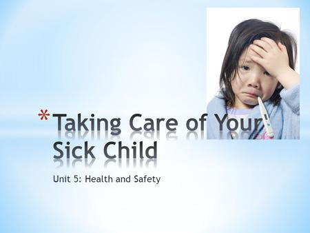 Unit 5: Health and Safety. * Your infant is fussy, isn't sleeping or eating and her forehead feels hot. What should you do? * Should you call her doctor?