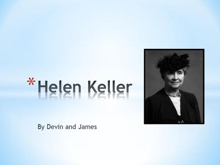 By Devin and James. Helen Keller's Illness Page 1 Anne Sullivan' Stay Page 2 Keller Family Page 3 Glossary Page 4 Index Page 5.