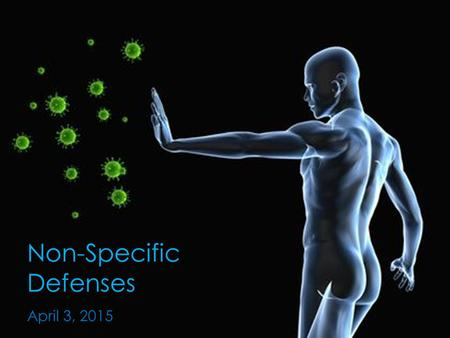 Non-Specific Defenses April 3, 2015. Body fights disease in 2 ways 1. Non-specific defense system  Protects body from all foreign substances 2. Specific.