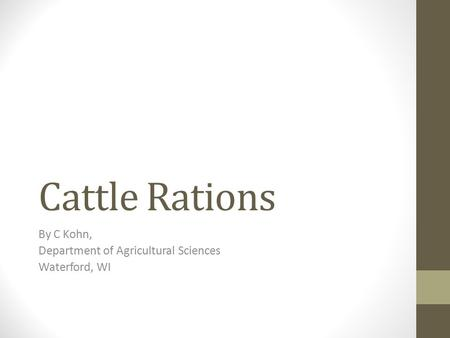 Cattle Rations By C Kohn, Department of Agricultural Sciences Waterford, WI.