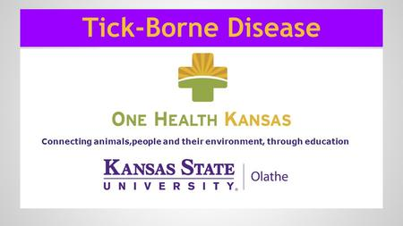 Tick-Borne Disease Connecting animals,people and their environment, through education.