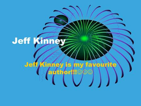 Jeff Kinney is my favourite author!!!